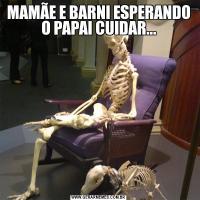 MAMÃE E BARNI ESPERANDO O PAPAI CUIDAR...