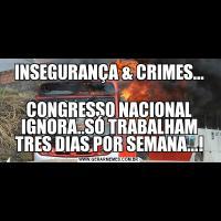 INSEGURANÇA & CRIMES...CONGRESSO NACIONAL IGNORA..SÓ TRABALHAM TRES DIAS POR SEMANA...!