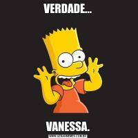 VERDADE...VANESSA.