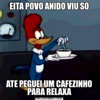 EITA POVO ANIDO VIU SOATE PEGUEI UM CAFEZINHO PARA RELAXA