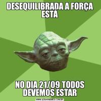 DESEQUILIBRADA A FORÇA ESTÁNO DIA 21/09 TODOS DEVEMOS ESTAR