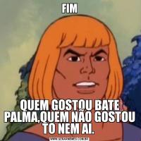 FIMQUEM GOSTOU BATE PALMA,QUEM NÃO GOSTOU TO NEM AI.