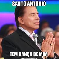 SANTO ANTÔNIOTEM RANÇO DE MIM