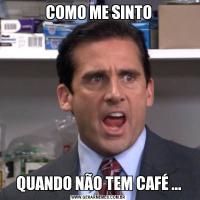 COMO ME SINTOQUANDO NÃO TEM CAFÉ ...