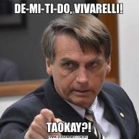 DE-MI-TI-DO, VIVARELLI!TAOKAY?!