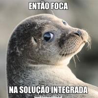 ENTÃO FOCANA SOLUÇÃO INTEGRADA