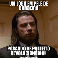 UM LOBO EM PELE DE CORDEIROPOSANDO DE PREFEITO REVOLUCIONÁRIO!