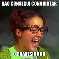 NÃO CONSEGUI CONQUISTARO CHAVES!!!!!!!!!