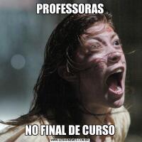 PROFESSORASNO FINAL DE CURSO