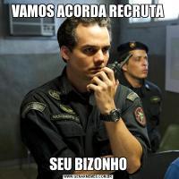 VAMOS ACORDA RECRUTASEU BIZONHO