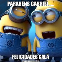 PARABÉNS GABRIEL.....FELICIDADES GALÃ