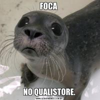 FOCA NO QUALISTORE.