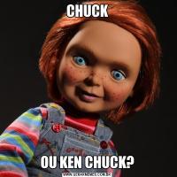 CHUCKOU KEN CHUCK?