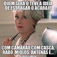 QUEM SERÁ Q TEVE A IDEIA DE ESTRAGAR O ACARAJÉCOM CAMARÃO COM CASCA, RABO, MIOLOS, ANTENAS E...