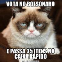 VOTA NO BOLSONAROE PASSA 35 ITENS NO CAIXA RÁPIDO