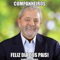 COMPANHEIROSFELIZ DIA DOS PAIS!