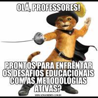 OLÁ, PROFESSORES!PRONTOS PARA ENFRENTAR OS DESAFIOS EDUCACIONAIS COM AS METODOLOGIAS ATIVAS?