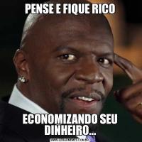 PENSE E FIQUE RICOECONOMIZANDO SEU DINHEIRO...