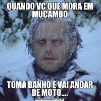 QUANDO VC QUE MORA EM MUCAMBOTOMA BANHO E VAI ANDAR DE MOTO....
