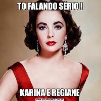 TO FALANDO SÉRIO !KARINA E REGIANE