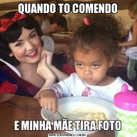 QUANDO TO COMENDOE MINHA MÃE TIRA FOTO