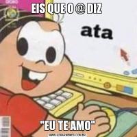 EIS QUE O @ DIZ