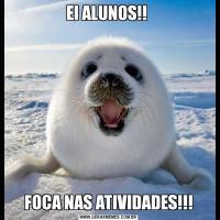 EI ALUNOS!! FOCA NAS ATIVIDADES!!!