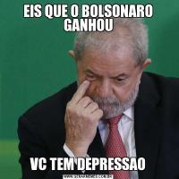 EIS QUE O BOLSONARO GANHOUVC TEM DEPRESSAO