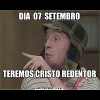 DIA  07  SETEMBROTEREMOS CRISTO REDENTOR