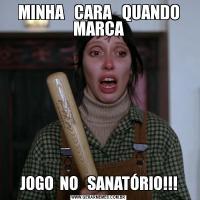 MINHA   CARA   QUANDO MARCAJOGO  NO   SANATÓRIO!!!