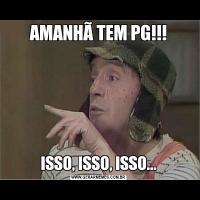AMANHÃ TEM PG!!!ISSO, ISSO, ISSO...