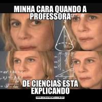 MINHA CARA QUANDO A PROFESSORADE CIENCIAS ESTA EXPLICANDO