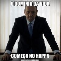 O DOMINIO DA VIDACOMEÇA NO HAPPN