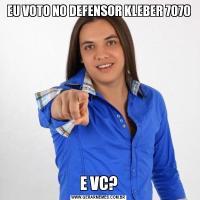 EU VOTO NO DEFENSOR KLEBER 7070E VC?