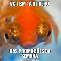 VC TBM TÁ DE OLHO NAS PROMOÇÕES DA SEMANA