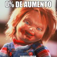 0% DE AUMENTO