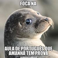 FOCA NA AULA DE PORTUGUÊS QUE AMANHÃ TEM PROVA