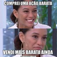 COMPREI UMA AÇÃO BARATAVENDI MAIS BARATA AINDA