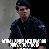 ATIRANU COM MEU GUARDA CHUVA FICA FÁCIU