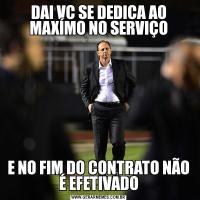 DAI VC SE DEDICA AO MAXÍMO NO SERVIÇOE NO FIM DO CONTRATO NÃO É EFETIVADO