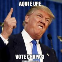 AQUI É UPE VOTE CHAPA 3