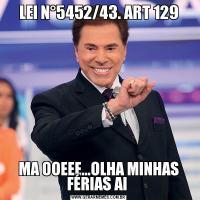 LEI N°5452/43. ART 129 MA OOEEE...OLHA MINHAS FÉRIAS AI