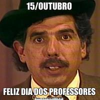 15/OUTUBROFELIZ DIA DOS PROFESSORES