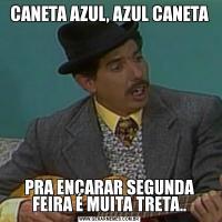 CANETA AZUL, AZUL CANETAPRA ENCARAR SEGUNDA FEIRA É MUITA TRETA..