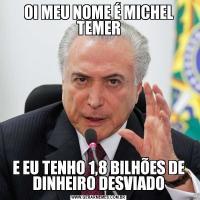OI MEU NOME É MICHEL TEMERE EU TENHO 1,8 BILHÕES DE DINHEIRO DESVIADO