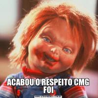 ACABOU O RESPEITO CMG FOI