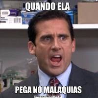 QUANDO ELA PEGA NO MALAQUIAS