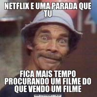 NETFLIX E UMA PARADA QUE TUFICA MAIS TEMPO PROCURANDO UM FILME DO QUE VENDO UM FILME