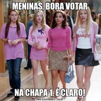 MENINAS, BORA VOTARNA CHAPA 1, É CLARO!