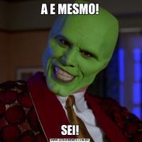A E MESMO!SEI!